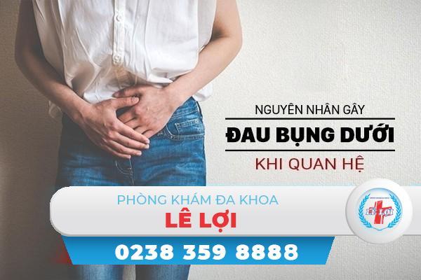 Tìm hiểu nguyên nhân gây đau bụng dưới khi quan hệ