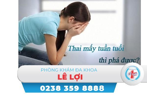 Thai bao nhiêu tuần thì phá được?